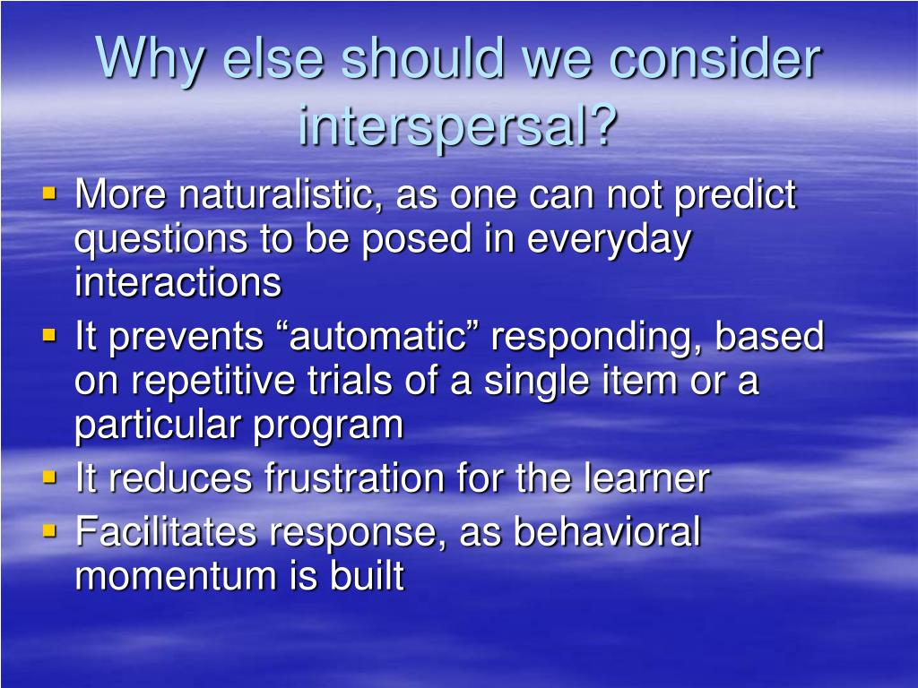 Why else should we consider interspersal?