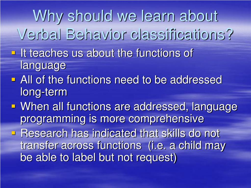 Why should we learn about Verbal Behavior classifications?