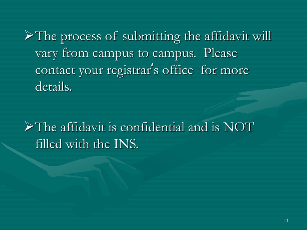 The process of submitting the affidavit will vary from campus to campus.  Please contact your registrar