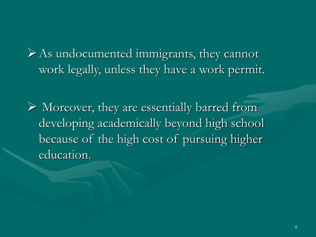 As undocumented immigrants, they cannot work legally, unless they have a work permit.