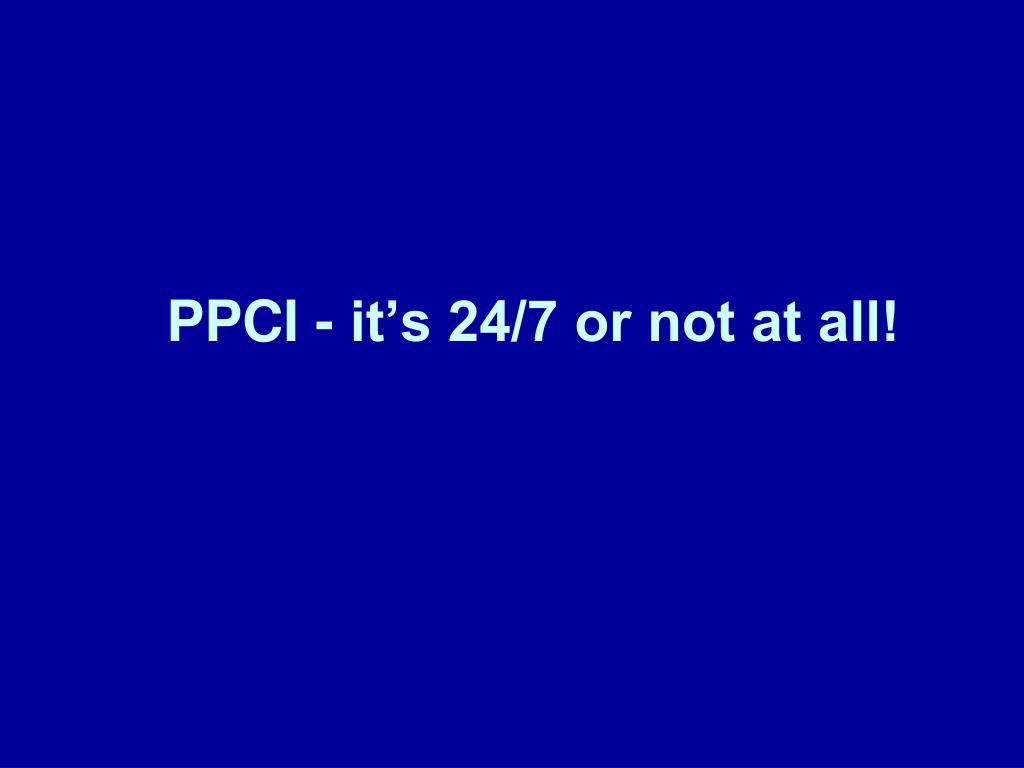 PPCI - it's 24/7 or not at all!