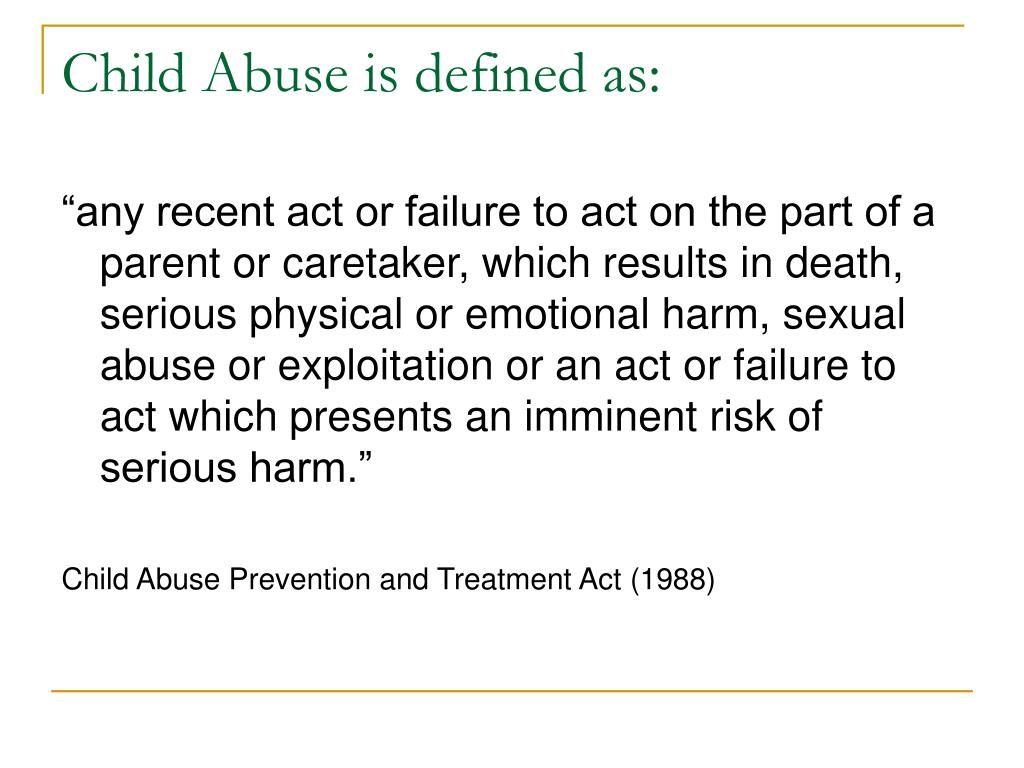 Child Abuse is defined as: