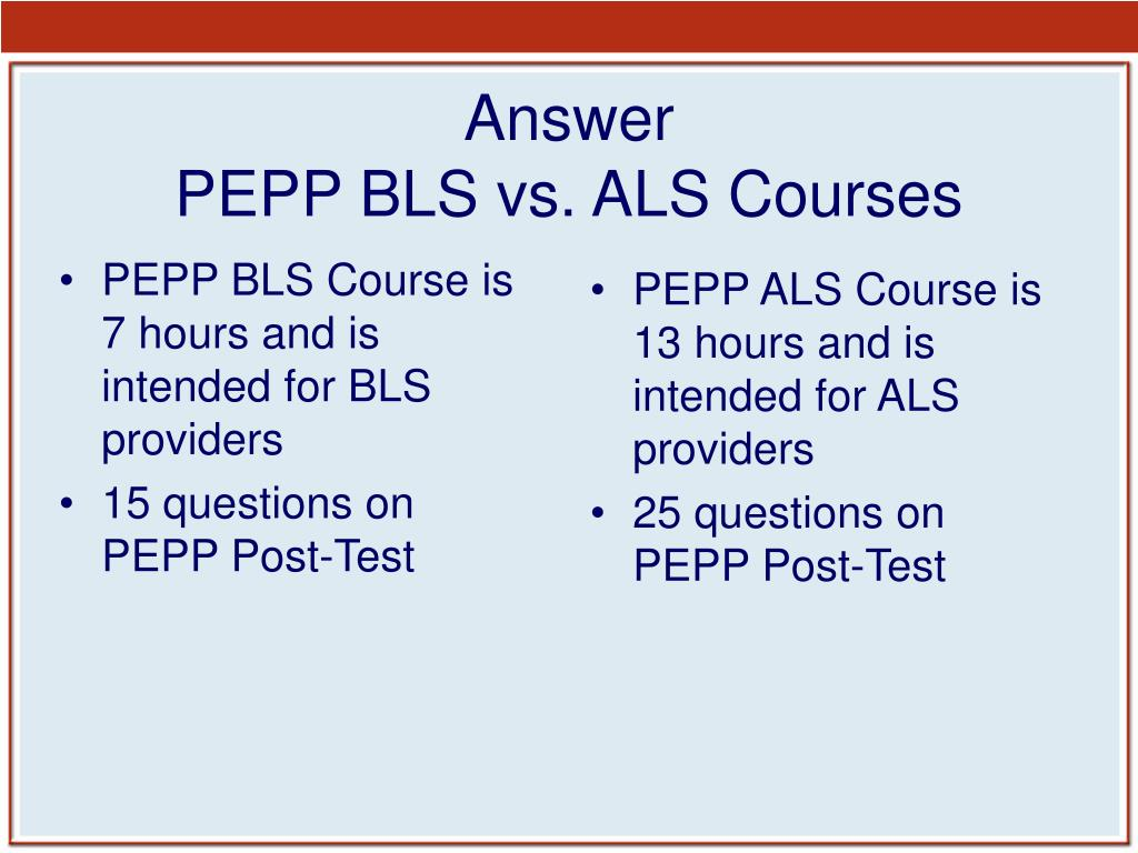 PEPP BLS Course is 7 hours and is intended for BLS providers