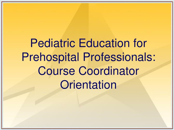 Pediatric education for prehospital professionals course coordinator orientation