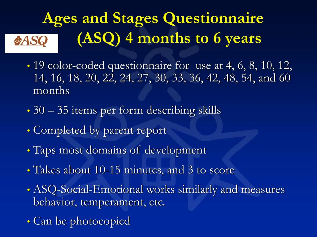 Ages and Stages Questionnaire                       	(ASQ) 4 months to 6 years