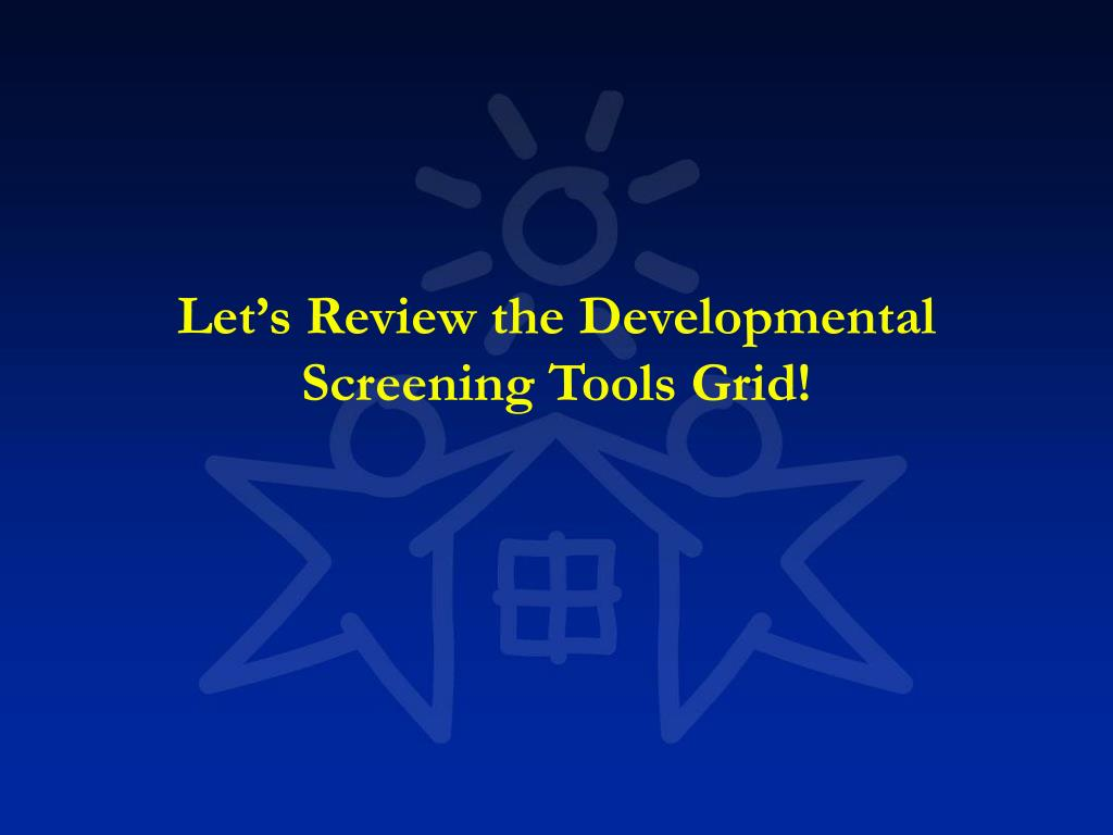 Let's Review the Developmental Screening Tools Grid!