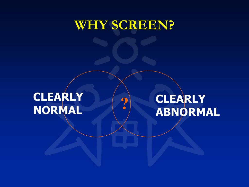 WHY SCREEN?