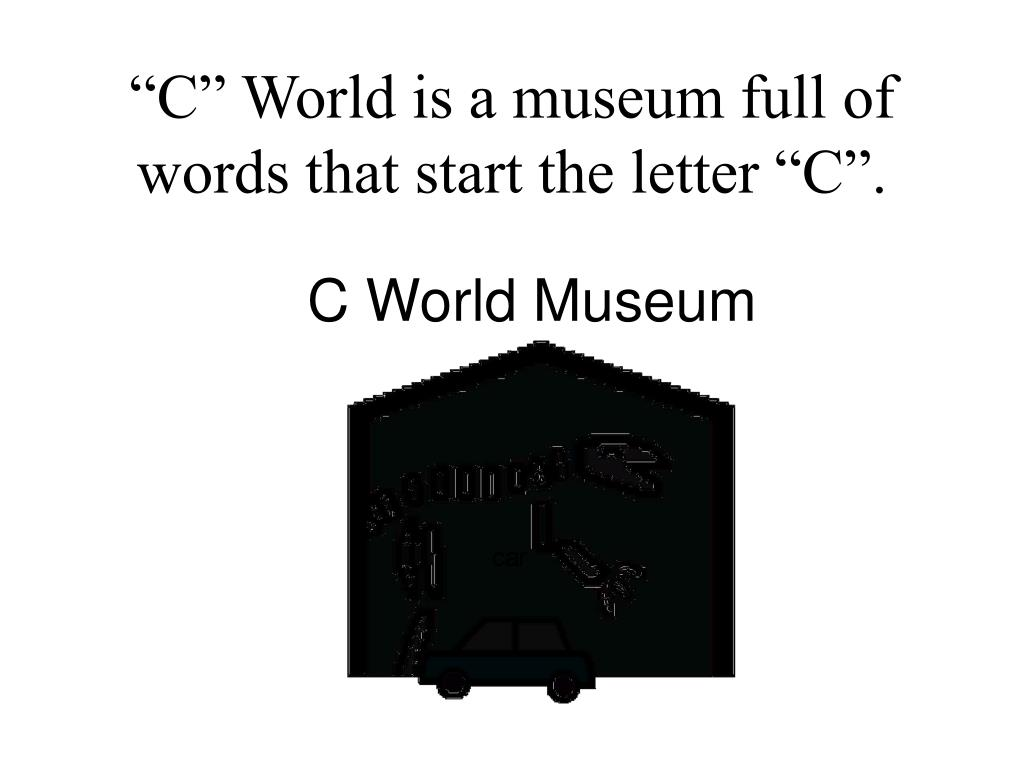 """""""C"""" World is a museum full of words that start the letter """"C""""."""