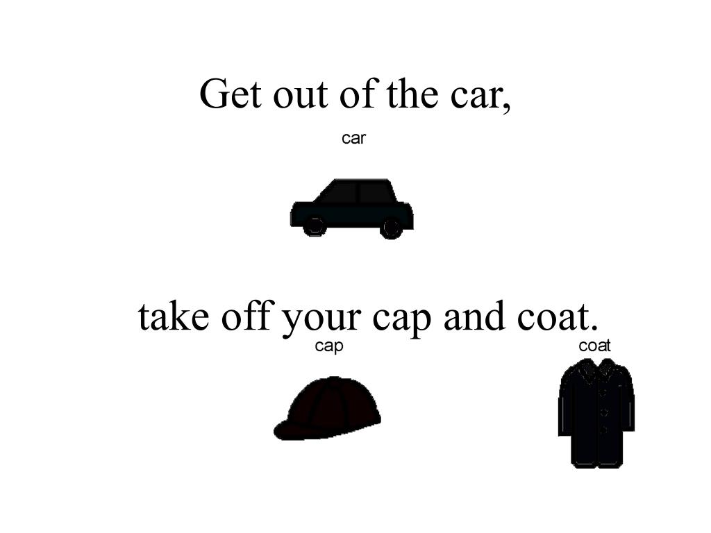 Get out of the car,