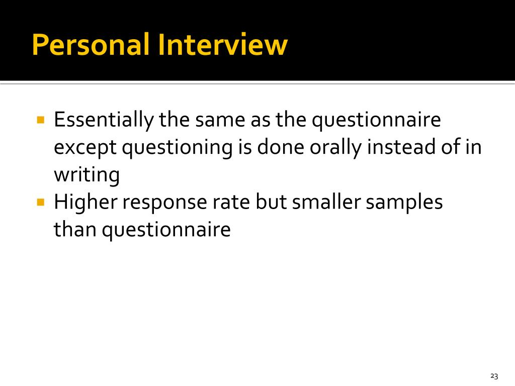 Essentially the same as the questionnaire except questioning is done orally instead of in writing