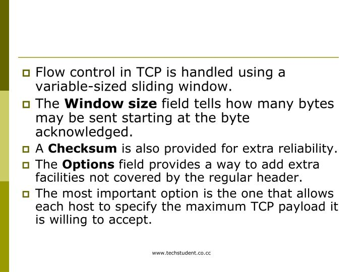 Flow control in TCP is handled using a variable-sized sliding window.