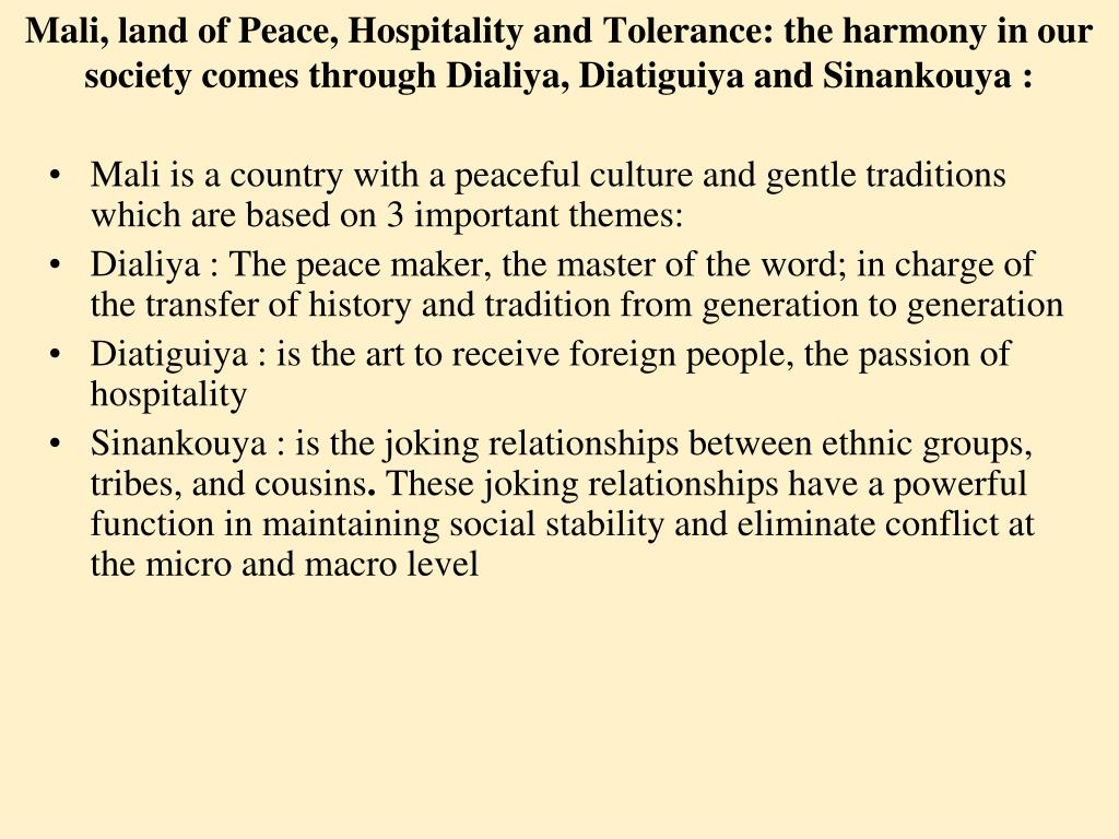 Mali, land of Peace, Hospitality and Tolerance: the harmony in our society comes through Dialiya, Diatiguiya and Sinankouya :