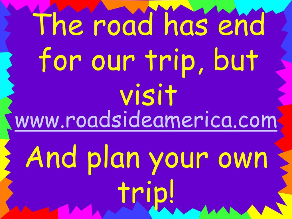 The road has end for our trip, but visit