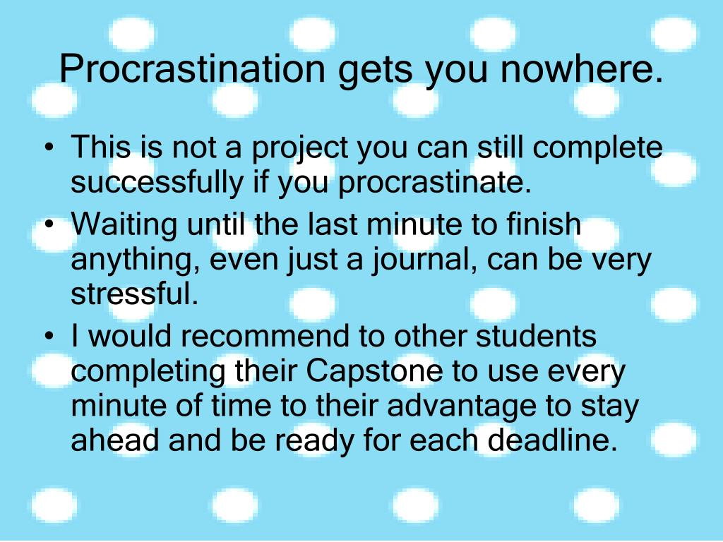 Procrastination gets you nowhere.