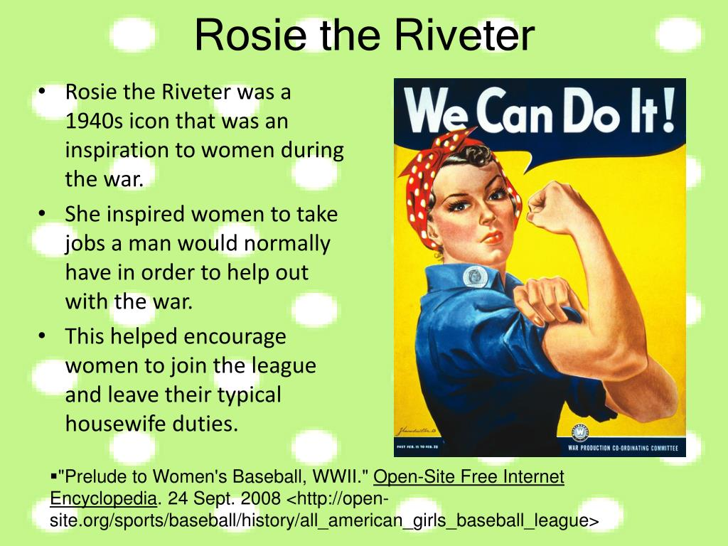 Rosie the Riveter was a 1940s icon that was an inspiration to women during the war.