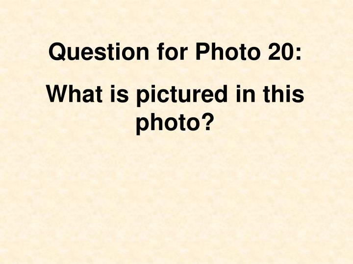 Question for Photo 20: