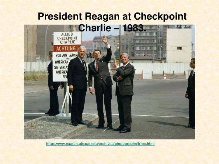 President Reagan at Checkpoint Charlie – 1983.