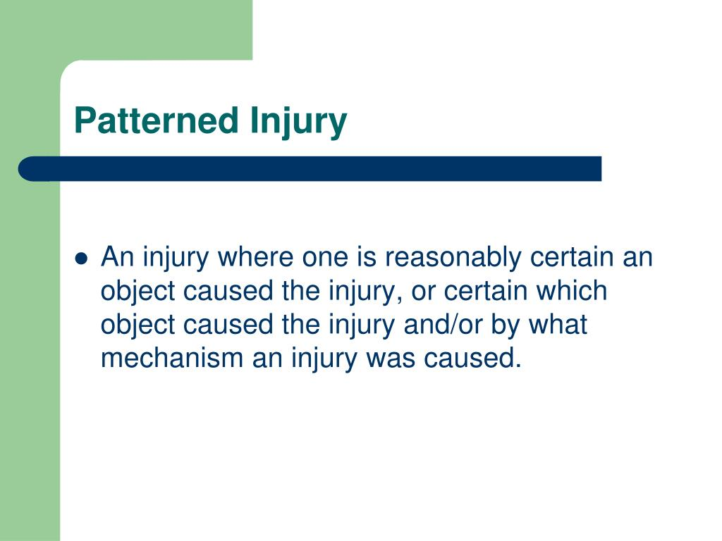 Patterned Injury