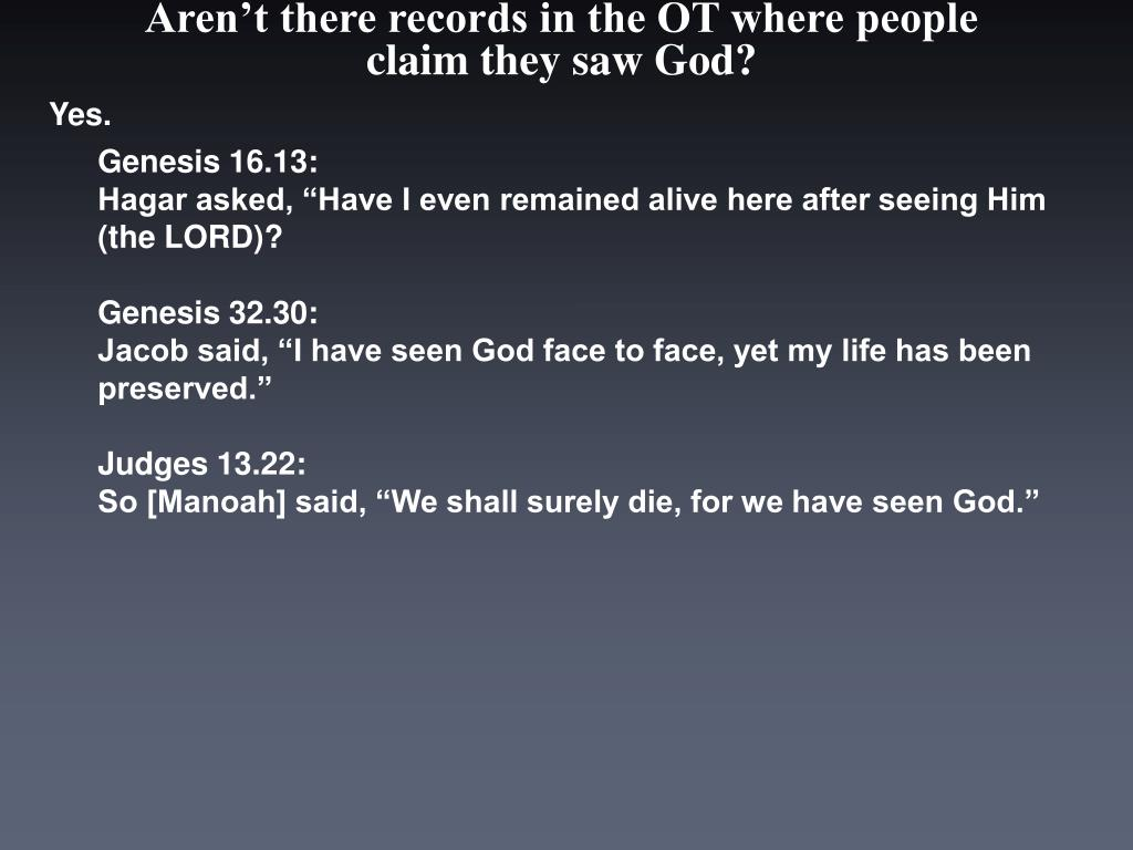 Aren't there records in the OT where people claim they saw God?
