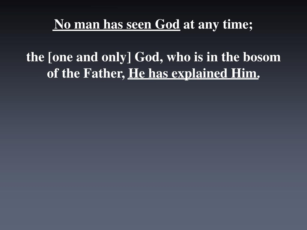 No man has seen God at any time;