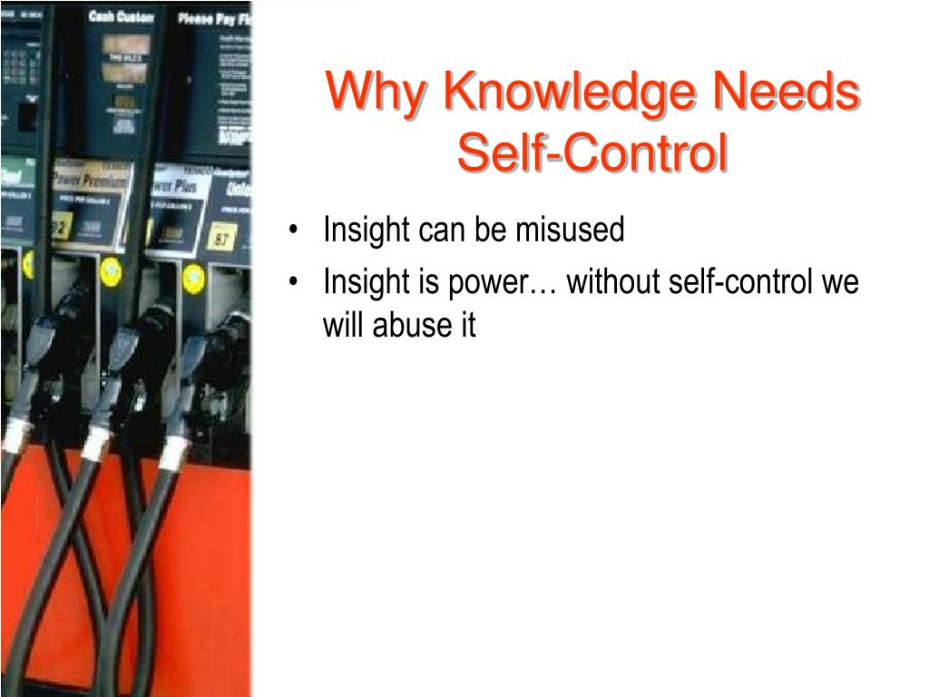 Why Knowledge Needs Self-Control