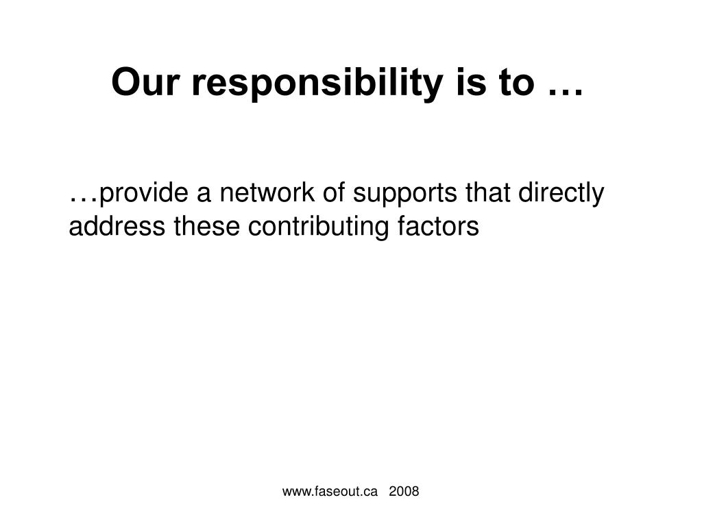 Our responsibility is to …