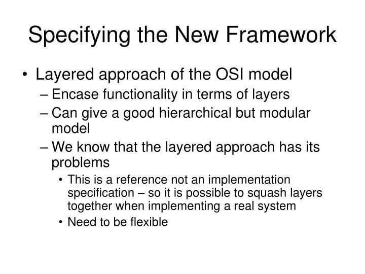 Specifying the New Framework