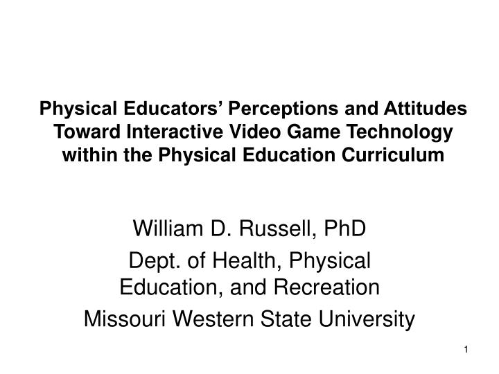 Physical Educators' Perceptions and Attitudes Toward Interactive Video Game Technology within the ...