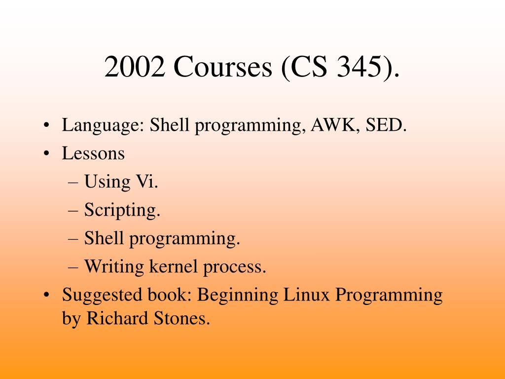 2002 Courses (CS 345).
