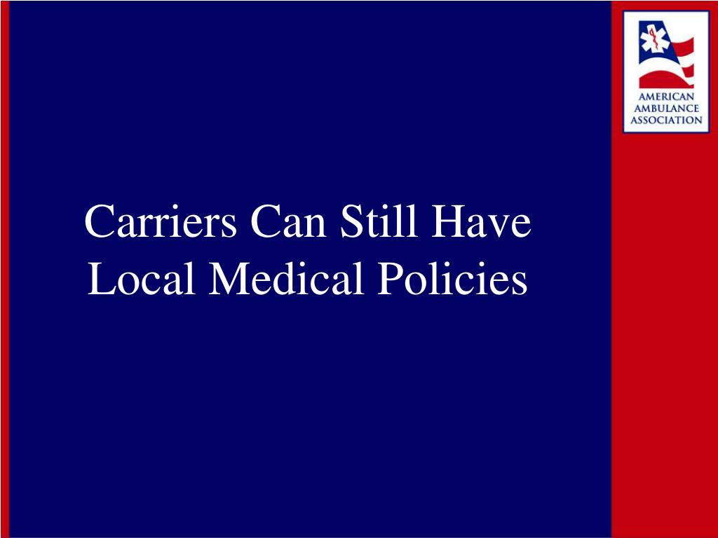 Carriers Can Still Have Local Medical Policies