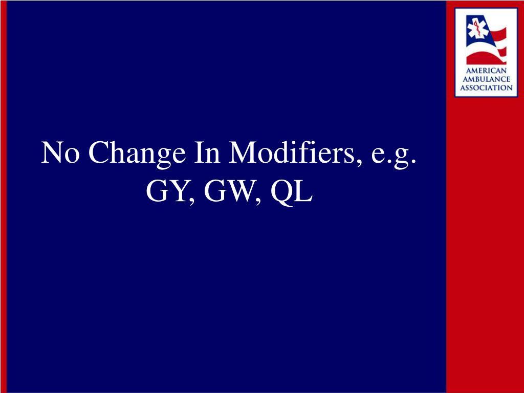 No Change In Modifiers, e.g. GY, GW, QL