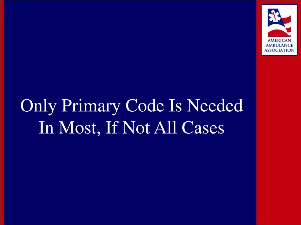 Only Primary Code Is Needed In Most, If Not All Cases