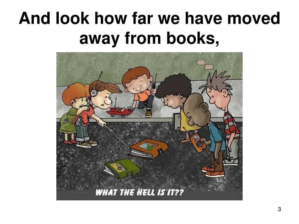 And look how far we have moved away from books,