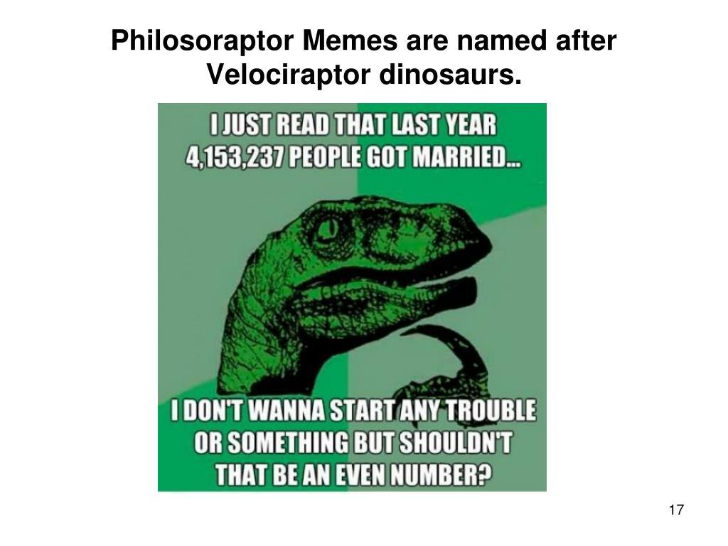 Philosoraptor Memes are named after Velociraptor dinosaurs.