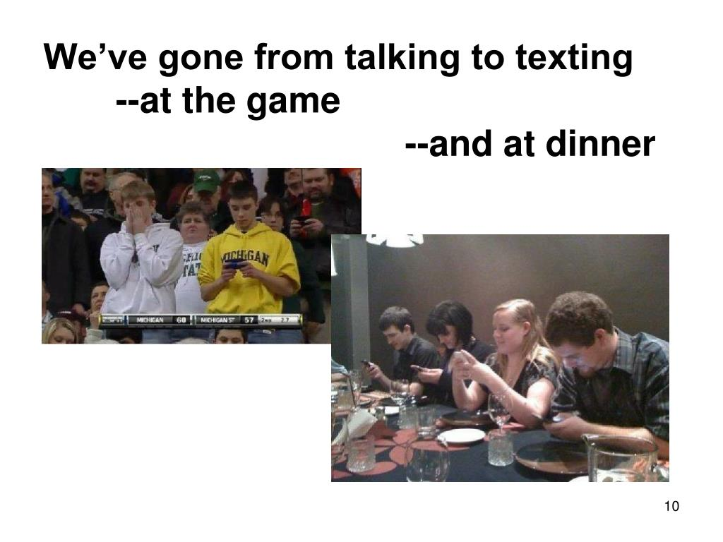 We've gone from talking to texting