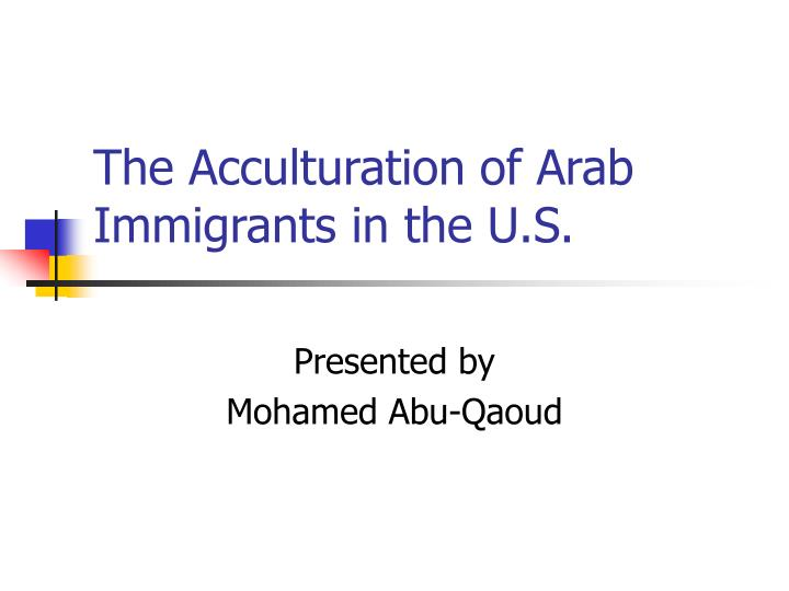 The acculturation of arab immigrants in the u s l.jpg