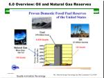6 0 overview oil and natural gas reserves