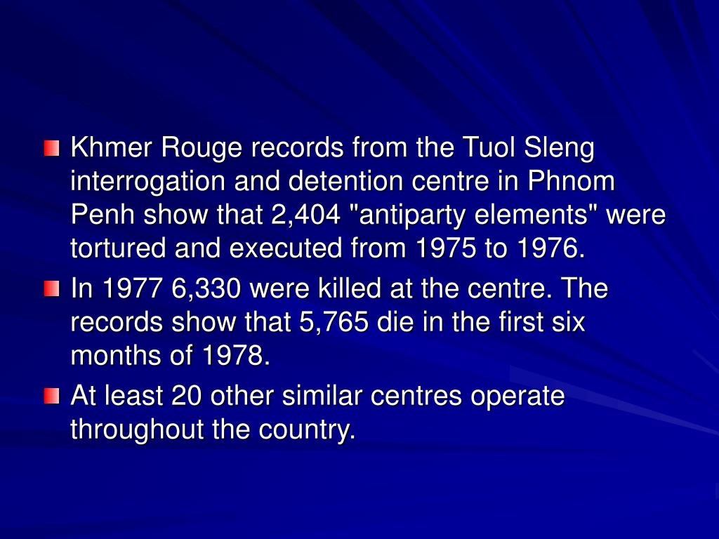 "Khmer Rouge records from the Tuol Sleng interrogation and detention centre in Phnom Penh show that 2,404 ""antiparty elements"" were tortured and executed from 1975 to 1976."