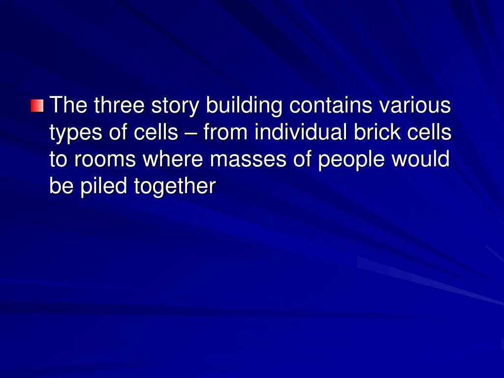 The three story building contains various types of cells – from individual brick cells  to rooms where masses of people would be piled together