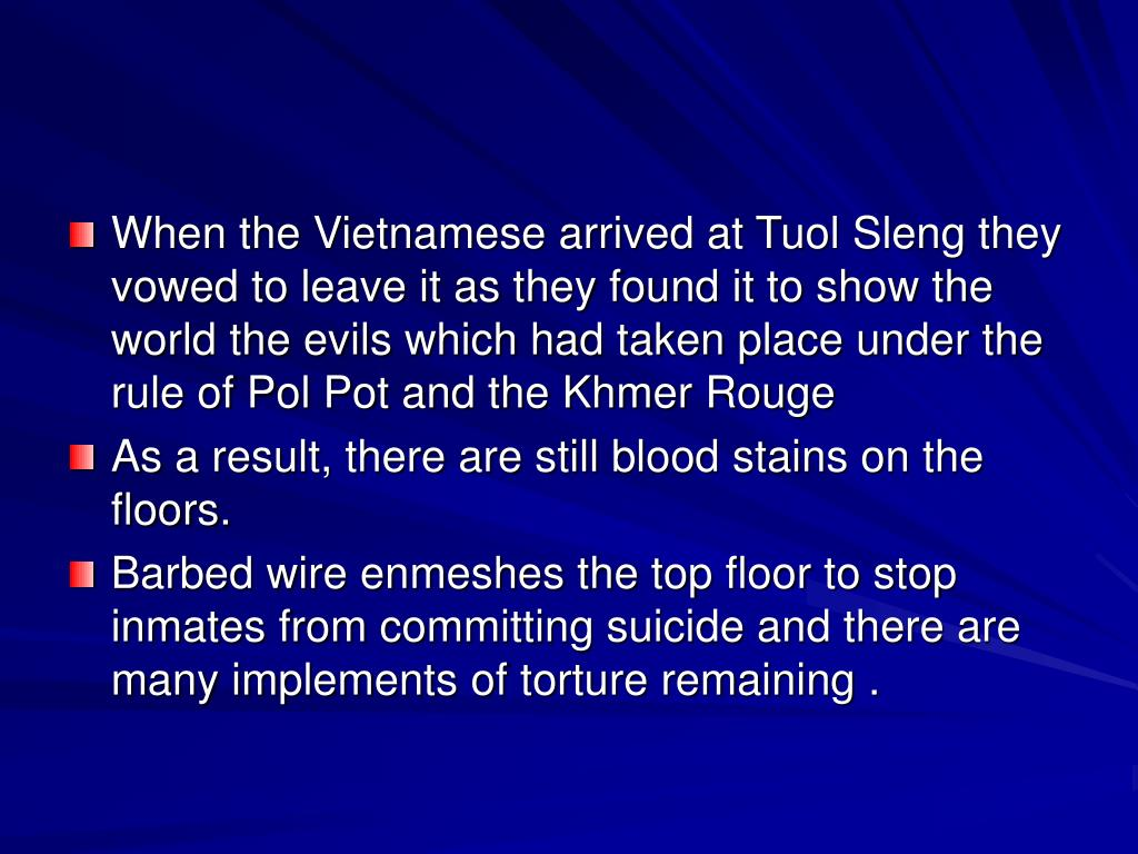 When the Vietnamese arrived at Tuol Sleng they vowed to leave it as they found it to show the world the evils which had taken place under the rule of Pol Pot and the Khmer Rouge