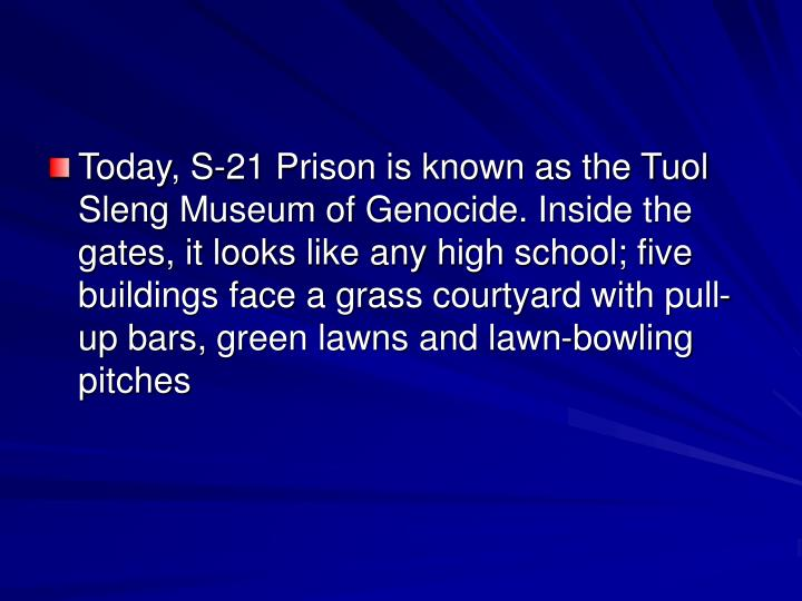 Today, S-21 Prison is known as the Tuol Sleng Museum of Genocide. Inside the gates, it looks like an...