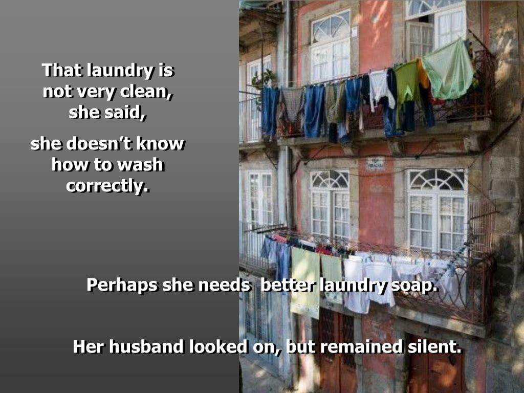 That laundry is not very clean, she said,