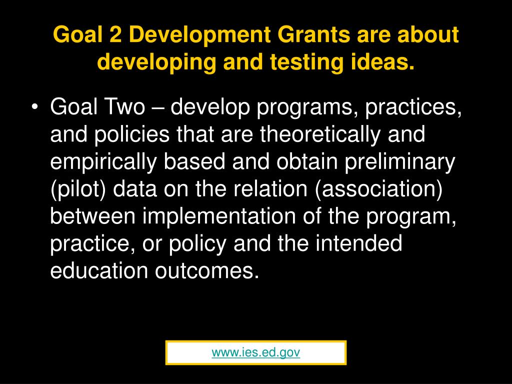 Goal 2 Development Grants are about developing and testing ideas.