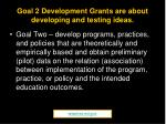 goal 2 development grants are about developing and testing ideas