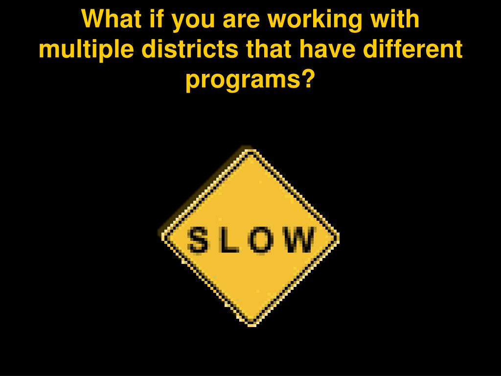 What if you are working with multiple districts that have different programs?