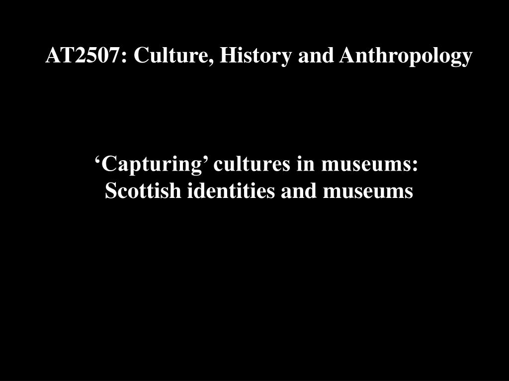 AT2507: Culture, History and Anthropology