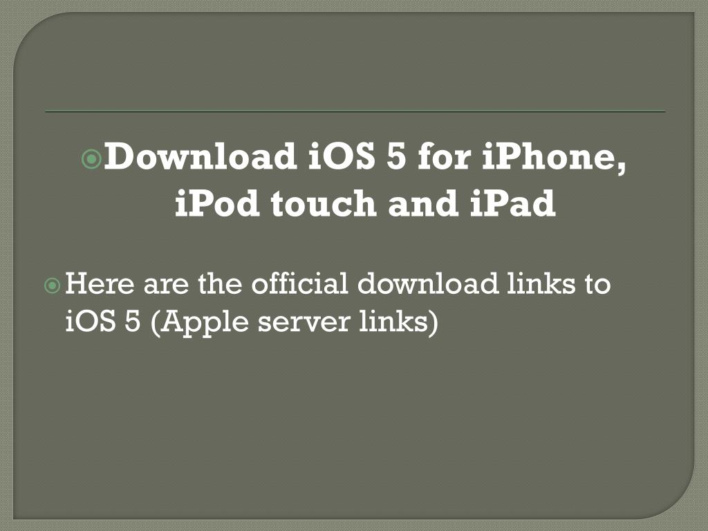 Download iOS 5 for iPhone, iPod touch and iPad