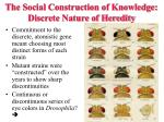 the social construction of knowledge discrete nature of heredity