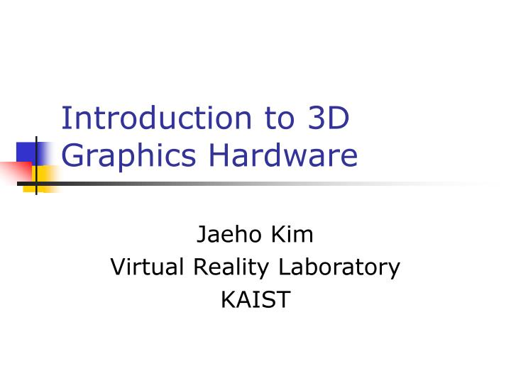 Introduction to 3d graphics hardware