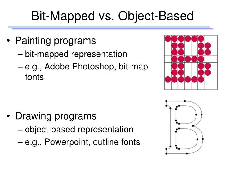 Bit-Mapped vs. Object-Based